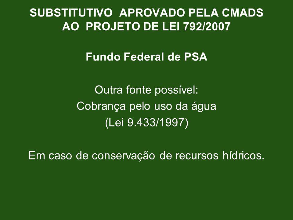 Fundo Federal de PSA Outra fonte possível: Cobrança pelo uso da água (Lei 9.433/1997) Em caso de conservação de recursos hídricos.