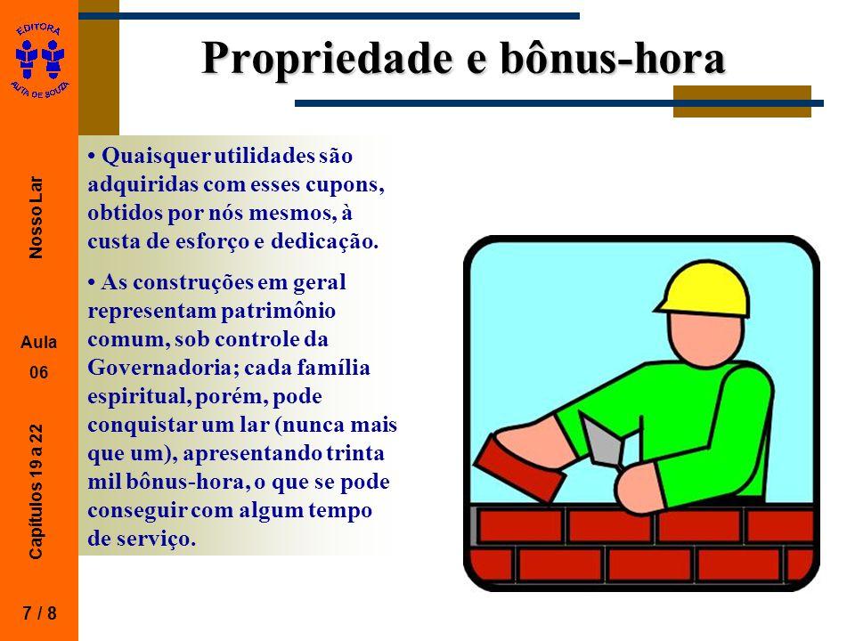 Nosso Lar Aula 06 Capítulos 19 a 22 Propriedade e bônus-hora 7 / 8 Quaisquer utilidades são adquiridas com esses cupons, obtidos por nós mesmos, à cus