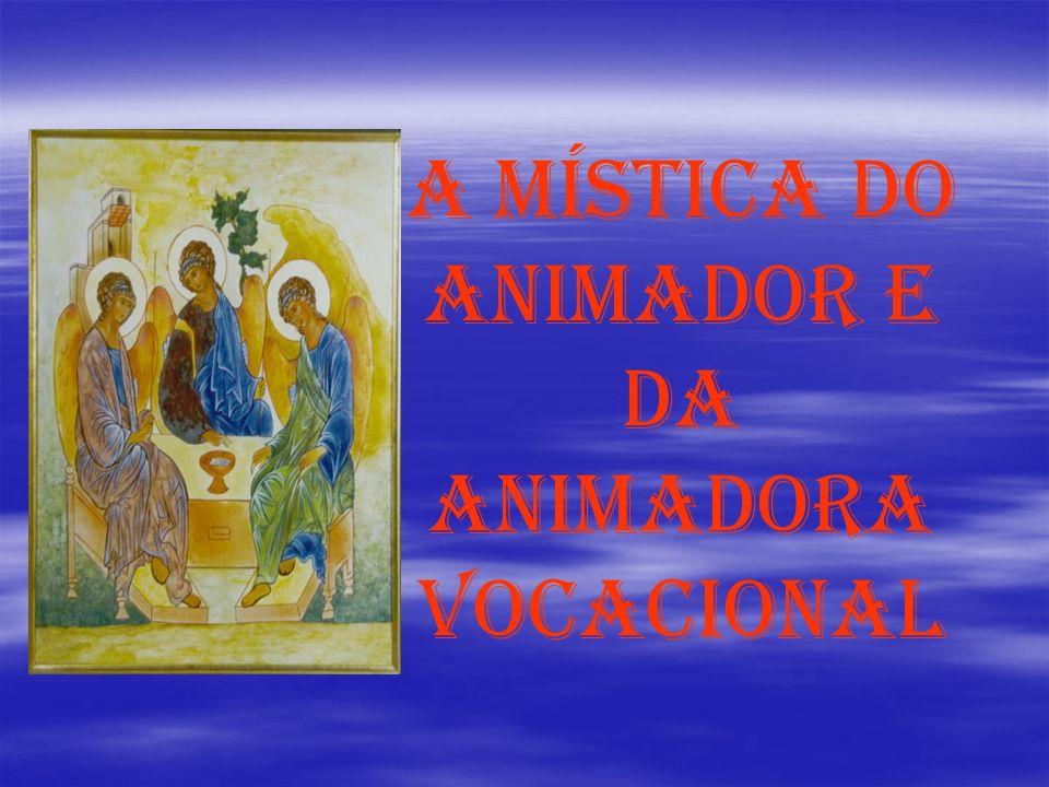A MÍSTICA DO ANIMADOR E DA ANIMADORA VOCACIONAL