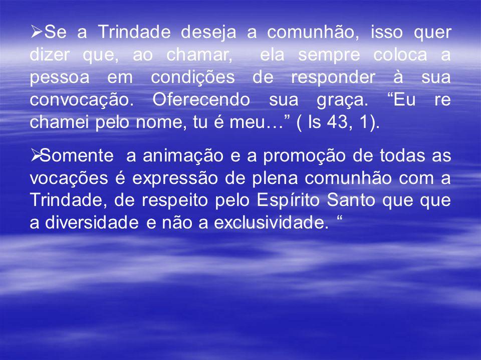 Se a Trindade deseja a comunhão, isso quer dizer que, ao chamar, ela sempre coloca a pessoa em condições de responder à sua convocação. Oferecendo sua