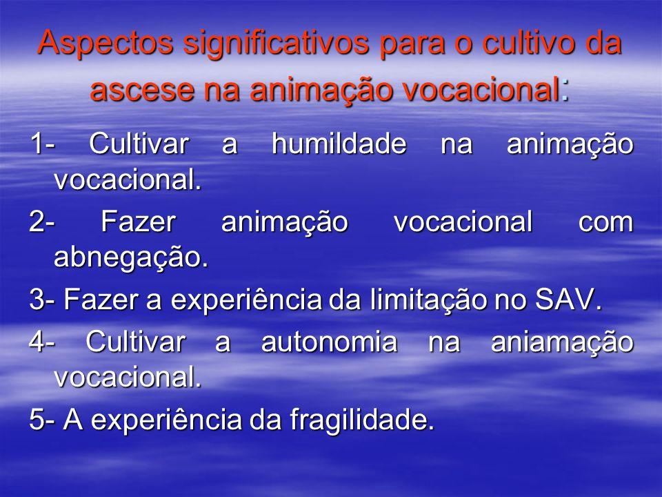 Aspectos significativos para o cultivo da ascese na animação vocacional : 1- Cultivar a humildade na animação vocacional. 2- Fazer animação vocacional