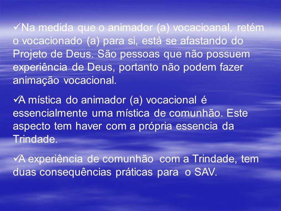 Na medida que o animador (a) vocacioanal, retém o vocacionado (a) para si, está se afastando do Projeto de Deus. São pessoas que não possuem experiênc