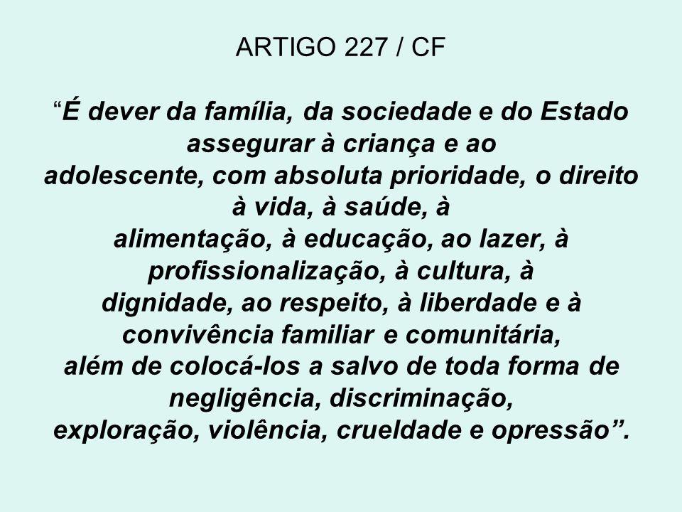 ARTIGO 227 / CFÉ dever da família, da sociedade e do Estado assegurar à criança e ao adolescente, com absoluta prioridade, o direito à vida, à saúde,