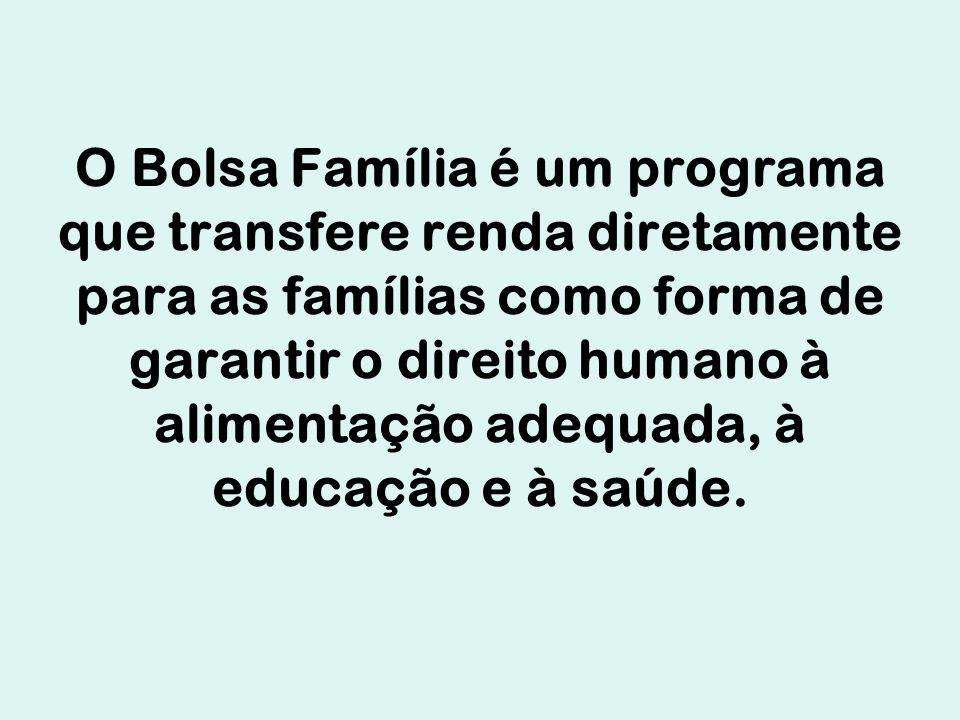 O Bolsa Família é um programa que transfere renda diretamente para as famílias como forma de garantir o direito humano à alimentação adequada, à educa