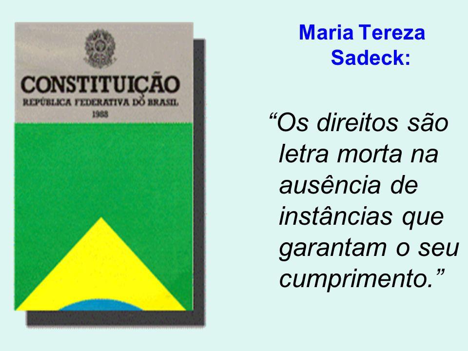 Maria Tereza Sadeck: Os direitos são letra morta na ausência de instâncias que garantam o seu cumprimento.