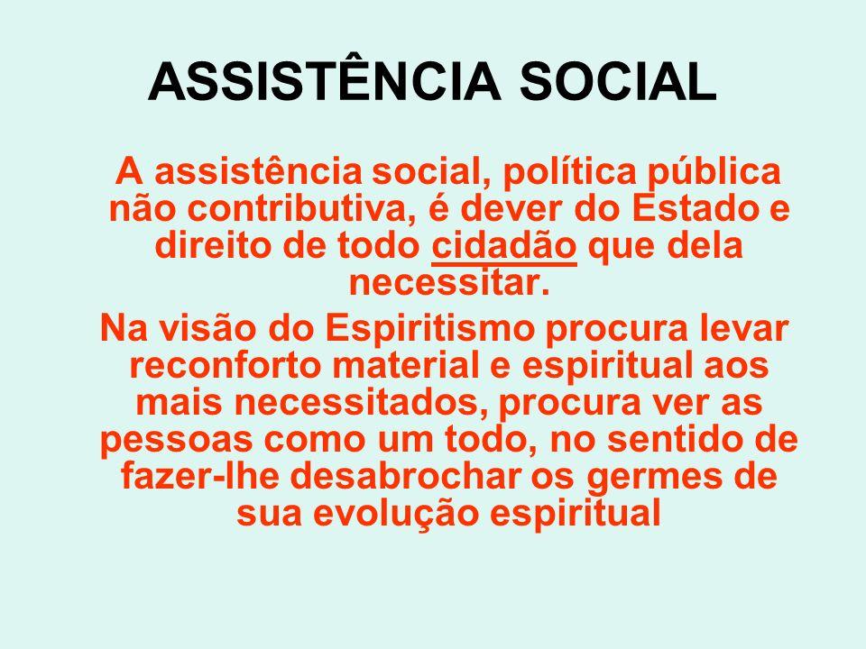ASSISTÊNCIA SOCIAL A assistência social, política pública não contributiva, é dever do Estado e direito de todo cidadão que dela necessitar. Na visão