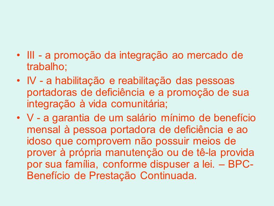 III - a promoção da integração ao mercado de trabalho; IV - a habilitação e reabilitação das pessoas portadoras de deficiência e a promoção de sua int