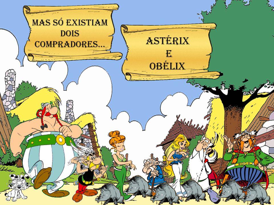 Astérix e obélix Mas só existiam dois compradores…