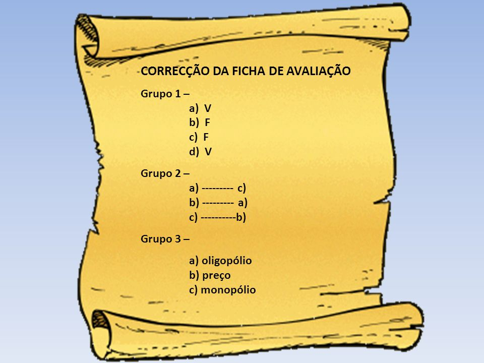 CORRECÇÃO DA FICHA DE AVALIAÇÃO Grupo 1 – a) V b) F c) F d) V Grupo 2 – a) --------- c) b) --------- a) c) ----------b) Grupo 3 – a) oligopólio b) pre