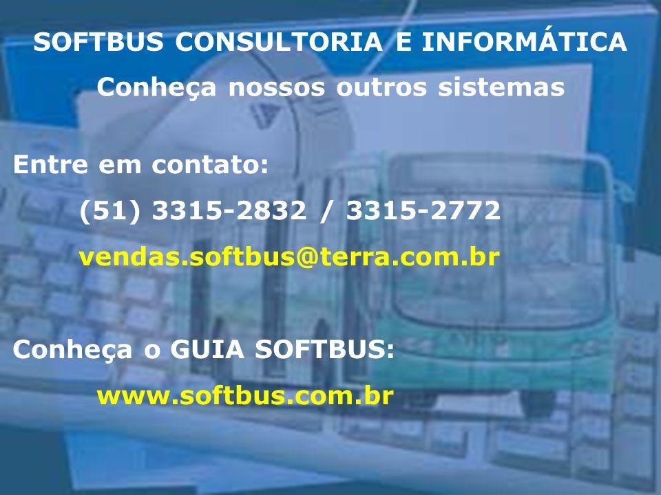 SOFTBUS CONSULTORIA E INFORMÁTICA Entre em contato: (51) 3315-2832 / 3315-2772 vendas.softbus@terra.com.br Conheça o GUIA SOFTBUS: www.softbus.com.br Conheça nossos outros sistemas