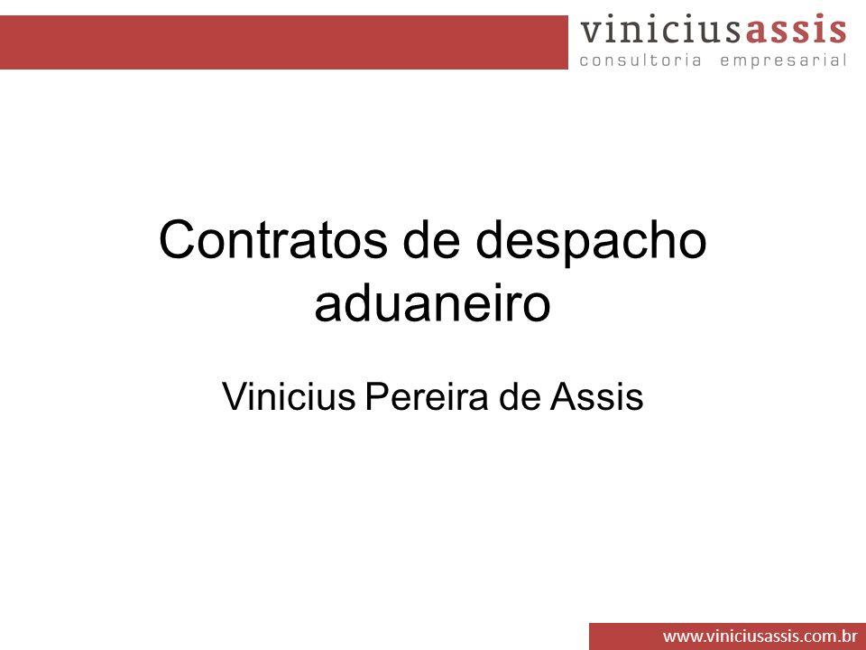 www.viniciusassis.com.br Contratos de despacho aduaneiro Vinicius Pereira de Assis
