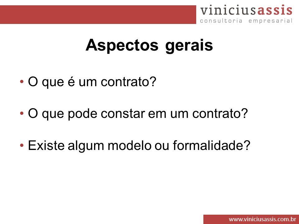 www.viniciusassis.com.br O que é um contrato? O que pode constar em um contrato? Existe algum modelo ou formalidade? Aspectos gerais
