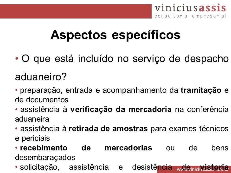 www.viniciusassis.com.br O que está incluído no serviço de despacho aduaneiro? preparação, entrada e acompanhamento da tramitação e de documentos assi