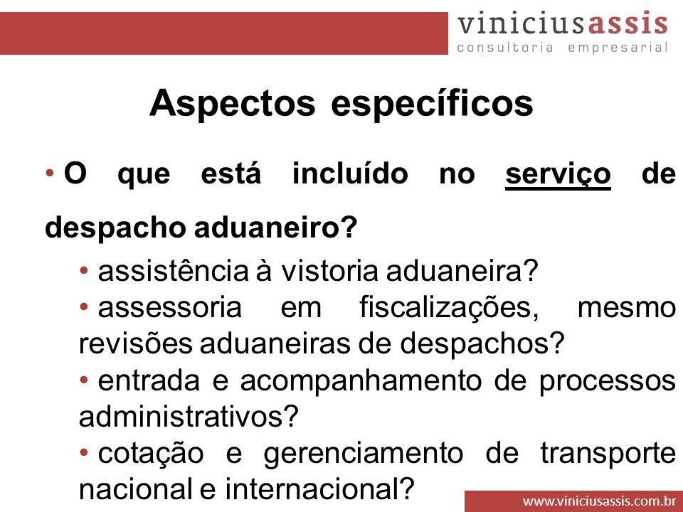 www.viniciusassis.com.br O que está incluído no serviço de despacho aduaneiro? assistência à vistoria aduaneira? assessoria em fiscalizações, mesmo re