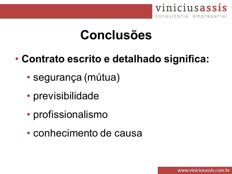 www.viniciusassis.com.br Contrato escrito e detalhado significa: segurança (mútua) previsibilidade profissionalismo conhecimento de causa Conclusões