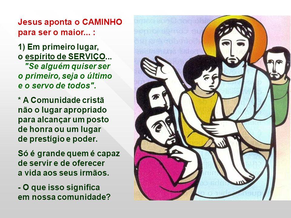 Jesus aponta o CAMINHO para ser o maior...: 1) Em primeiro lugar, o espírito de SERVIÇO...