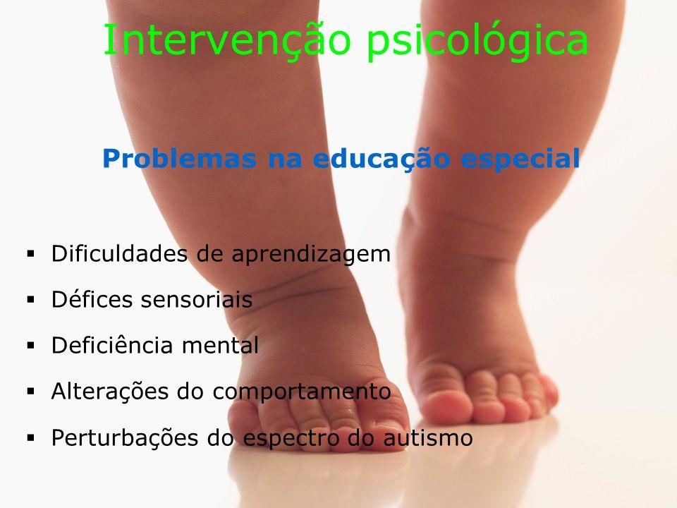 Intervenção psicológica Problemas na educação especial Dificuldades de aprendizagem Défices sensoriais Deficiência mental Alterações do comportamento Perturbações do espectro do autismo
