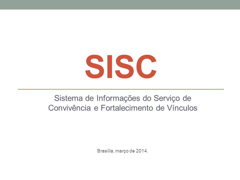 SISC Sistema de Informações do Serviço de Convivência e Fortalecimento de Vínculos Brasília, março de 2014.