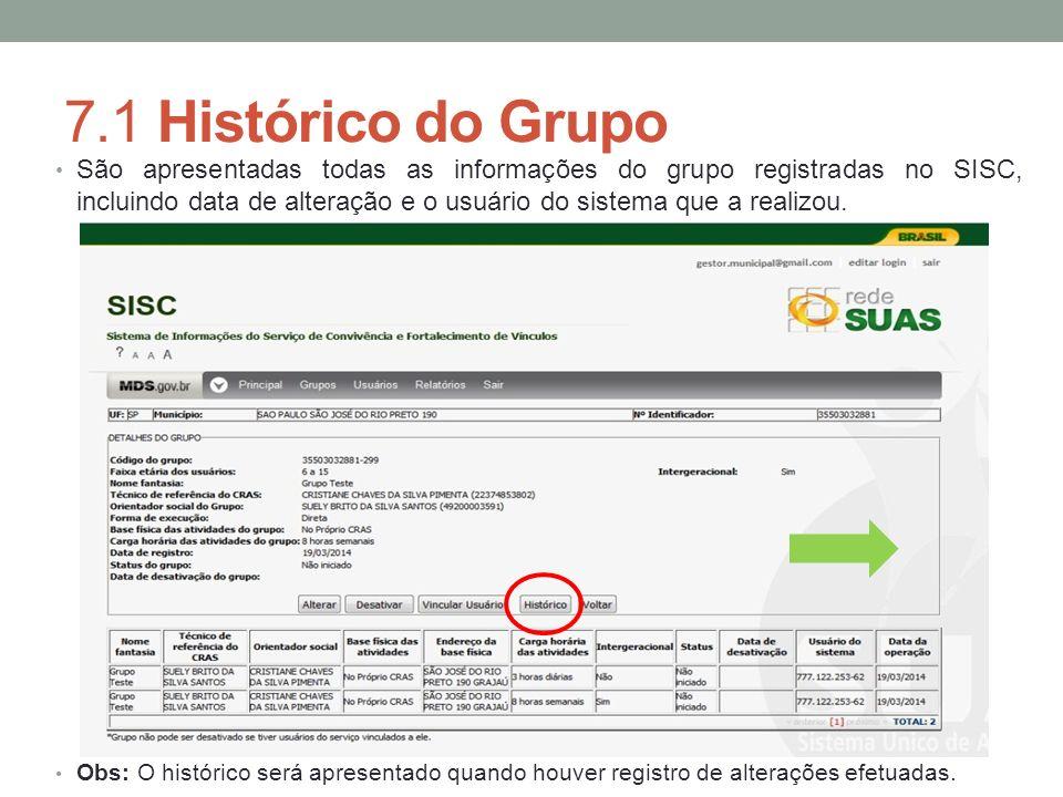 7.1 Histórico do Grupo São apresentadas todas as informações do grupo registradas no SISC, incluindo data de alteração e o usuário do sistema que a re