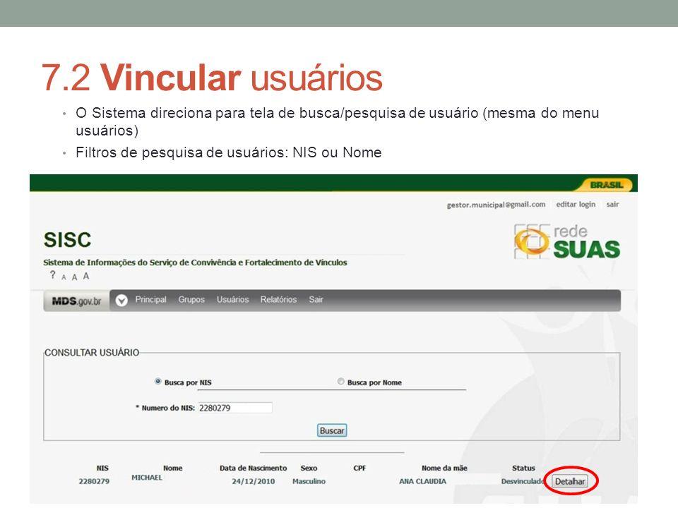 7.2 Vincular usuários O Sistema direciona para tela de busca/pesquisa de usuário (mesma do menu usuários) Filtros de pesquisa de usuários: NIS ou Nome