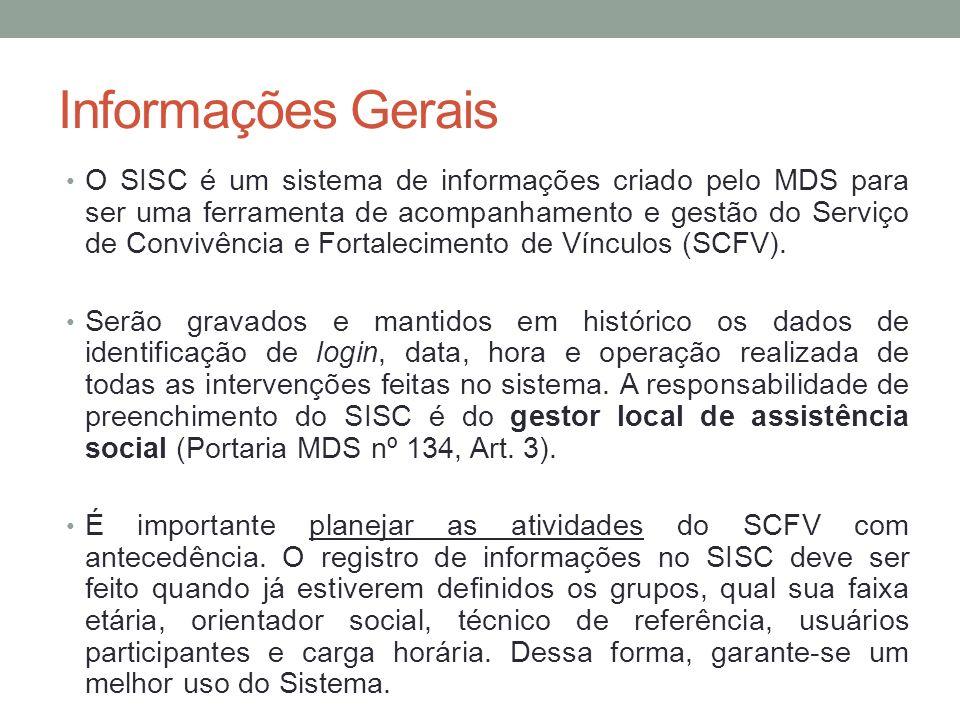 Informações Gerais O SISC é um sistema de informações criado pelo MDS para ser uma ferramenta de acompanhamento e gestão do Serviço de Convivência e F