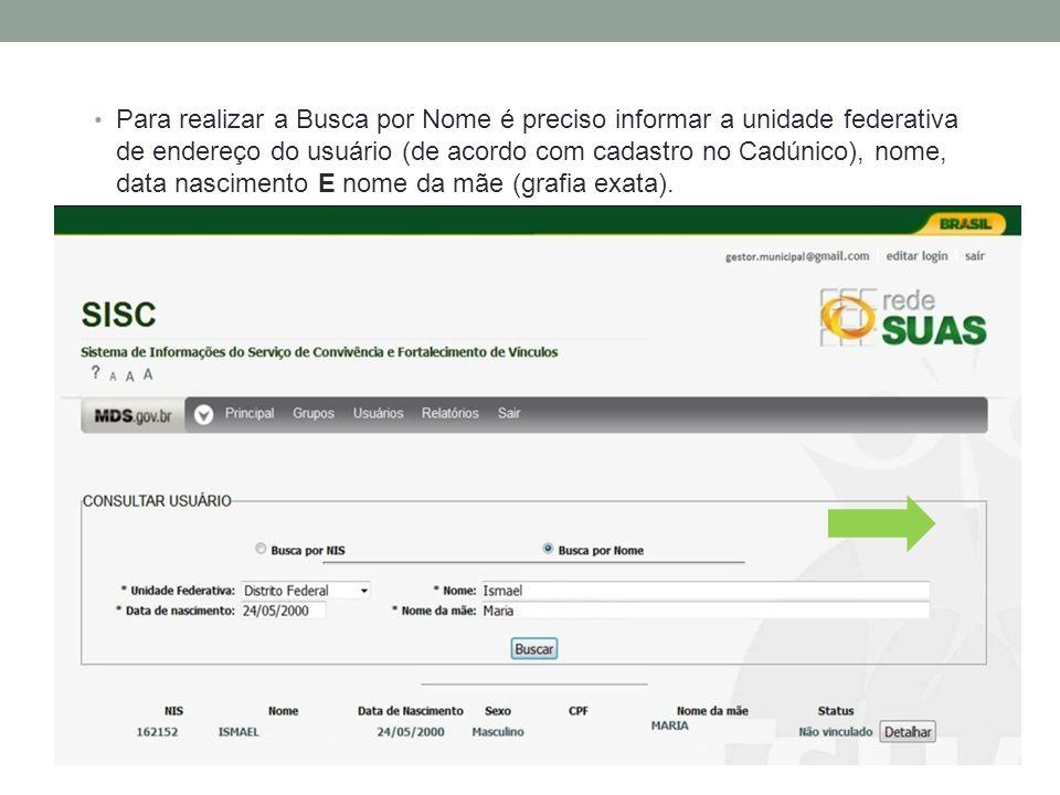 Para realizar a Busca por Nome é preciso informar a unidade federativa de endereço do usuário (de acordo com cadastro no Cadúnico), nome, data nascime