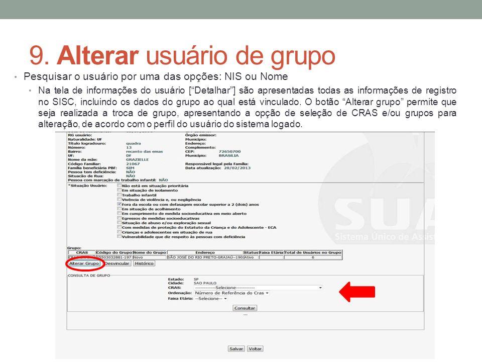 9. Alterar usuário de grupo Pesquisar o usuário por uma das opções: NIS ou Nome Na tela de informações do usuário [Detalhar] são apresentadas todas as