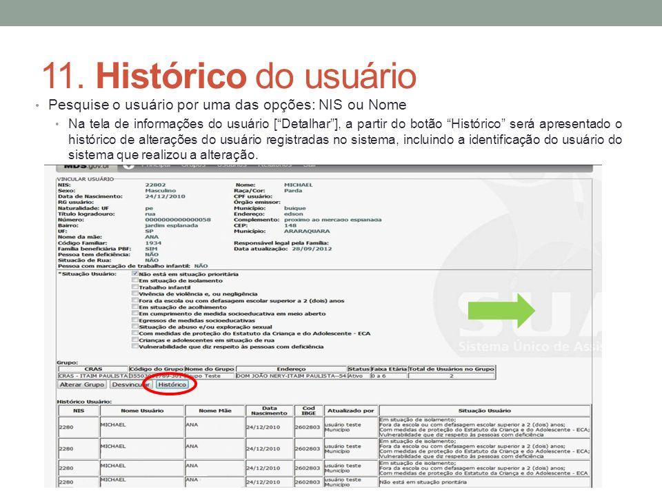 11. Histórico do usuário Pesquise o usuário por uma das opções: NIS ou Nome Na tela de informações do usuário [Detalhar], a partir do botão Histórico