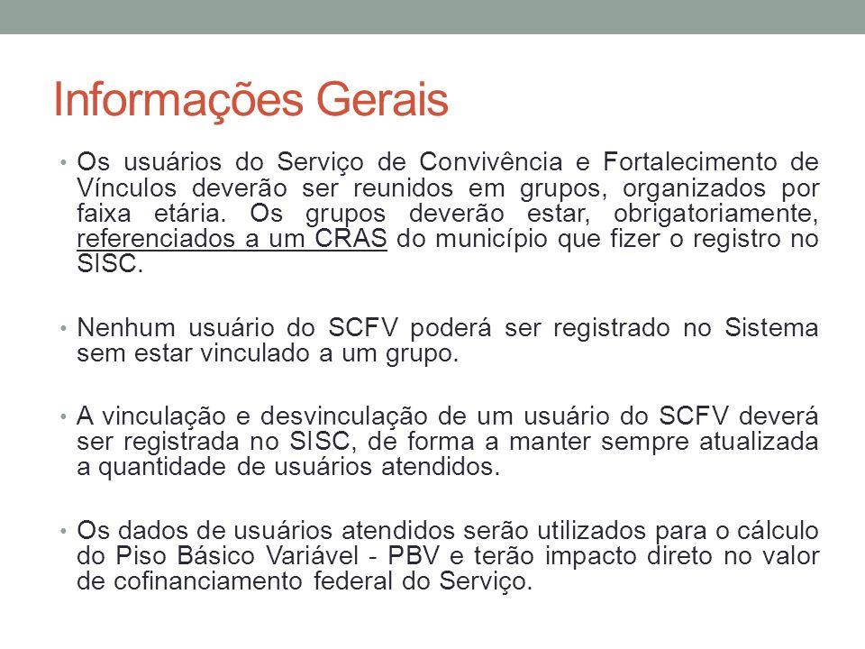 Informações Gerais Os usuários do Serviço de Convivência e Fortalecimento de Vínculos deverão ser reunidos em grupos, organizados por faixa etária. Os