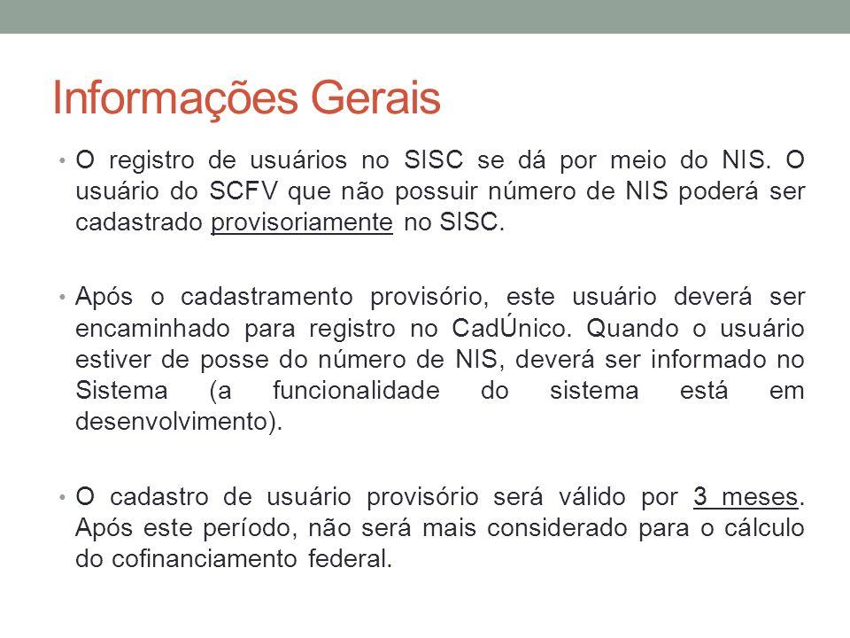 Informações Gerais O registro de usuários no SISC se dá por meio do NIS. O usuário do SCFV que não possuir número de NIS poderá ser cadastrado proviso
