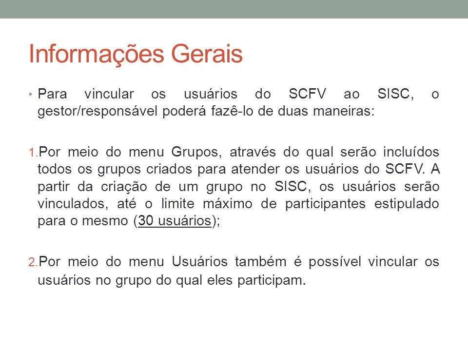 Informações Gerais Para vincular os usuários do SCFV ao SISC, o gestor/responsável poderá fazê-lo de duas maneiras: 1. Por meio do menu Grupos, atravé