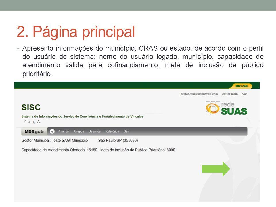 2. Página principal Apresenta informações do município, CRAS ou estado, de acordo com o perfil do usuário do sistema: nome do usuário logado, municípi