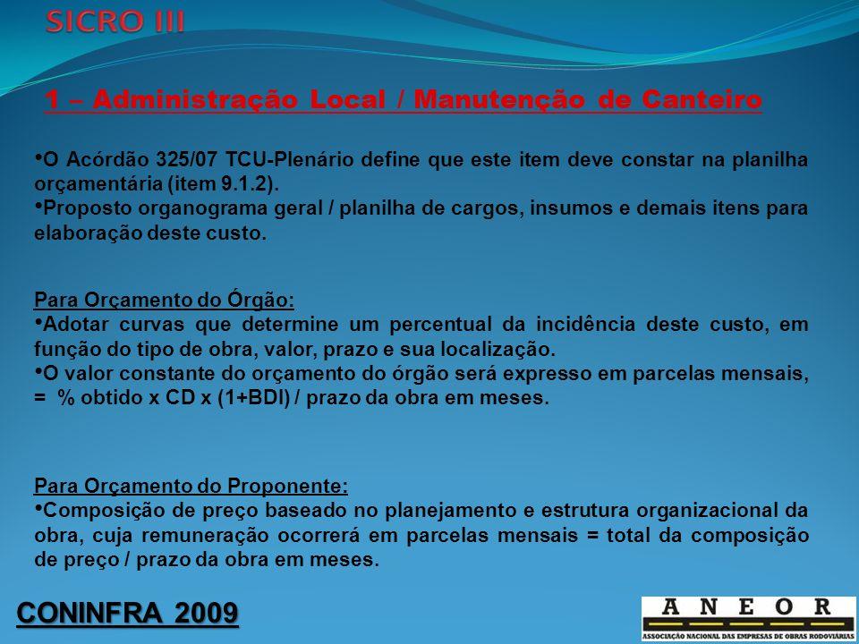 CONINFRA 2009 1 – Administração Local / Manutenção de Canteiro O Acórdão 325/07 TCU-Plenário define que este item deve constar na planilha orçamentári