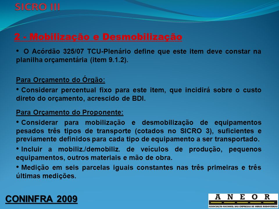 CONINFRA 2009 3 - Instalação de Canteiro O Acórdão 325/07 TCU-Plenário define que este item deve constar na planilha orçamentária (item 9.1.2).