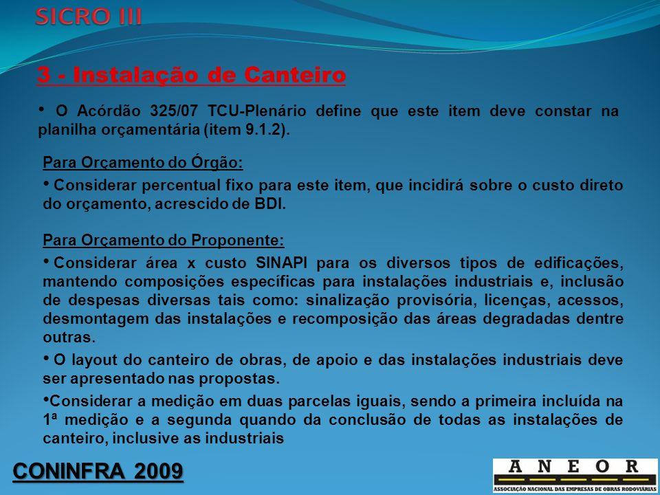 CONINFRA 2009 3 - Instalação de Canteiro O Acórdão 325/07 TCU-Plenário define que este item deve constar na planilha orçamentária (item 9.1.2). Para O