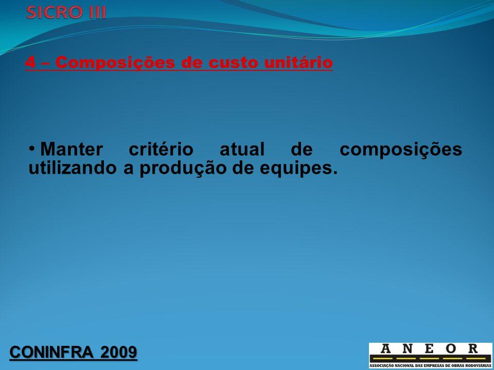 CONINFRA 2009 4 – Composições de custo unitário Manter critério atual de composições utilizando a produção de equipes.