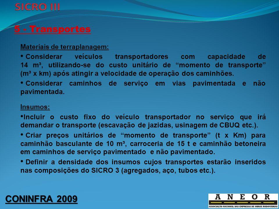 CONINFRA 2009 5 - Transportes Materiais de terraplanagem: Considerar veículos transportadores com capacidade de 14 m³, utilizando-se do custo unitário