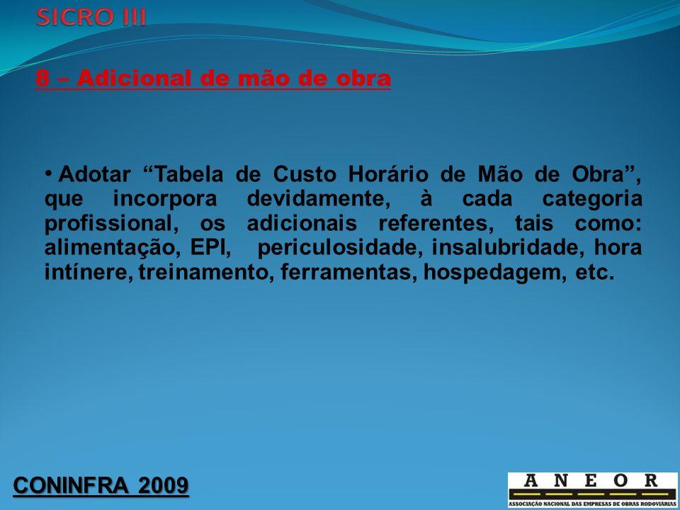 CONINFRA 2009 8 – Adicional de mão de obra Adotar Tabela de Custo Horário de Mão de Obra, que incorpora devidamente, à cada categoria profissional, os