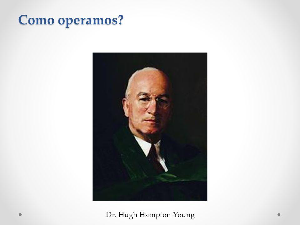 Como operamos? Dr. Hugh Hampton Young