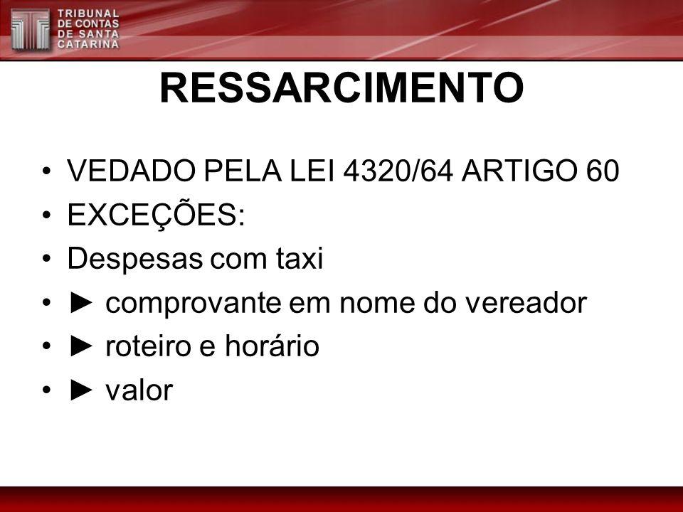 RESSARCIMENTO VEDADO PELA LEI 4320/64 ARTIGO 60 EXCEÇÕES: Despesas com taxi comprovante em nome do vereador roteiro e horário valor