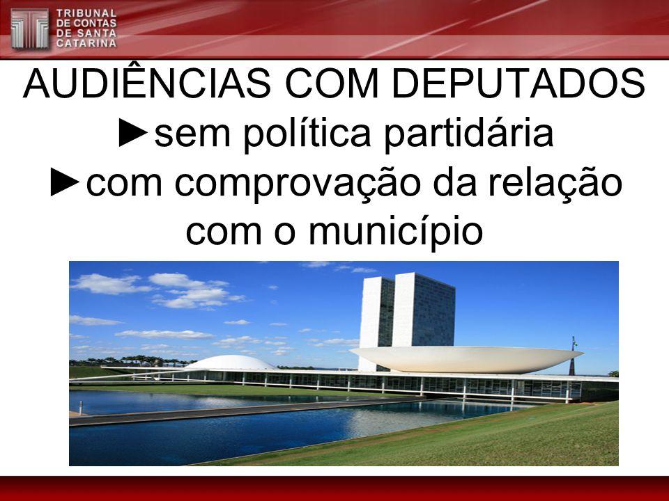 AUDIÊNCIAS COM DEPUTADOS sem política partidária com comprovação da relação com o município