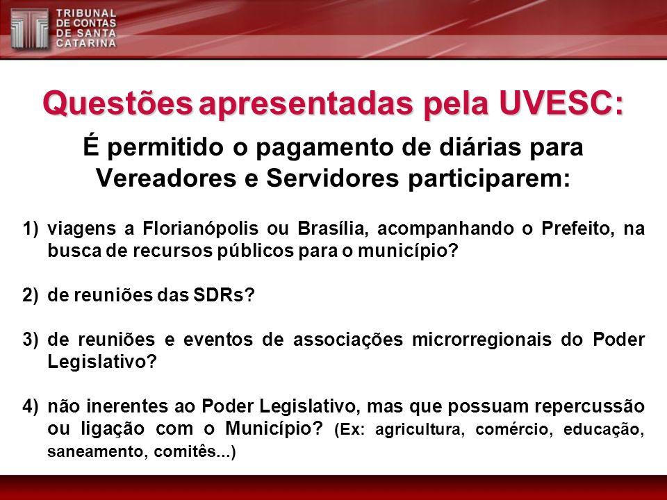 É permitido o pagamento de diárias para Vereadores e Servidores participarem: Questões apresentadas pela UVESC: 1)viagens a Florianópolis ou Brasília, acompanhando o Prefeito, na busca de recursos públicos para o município.
