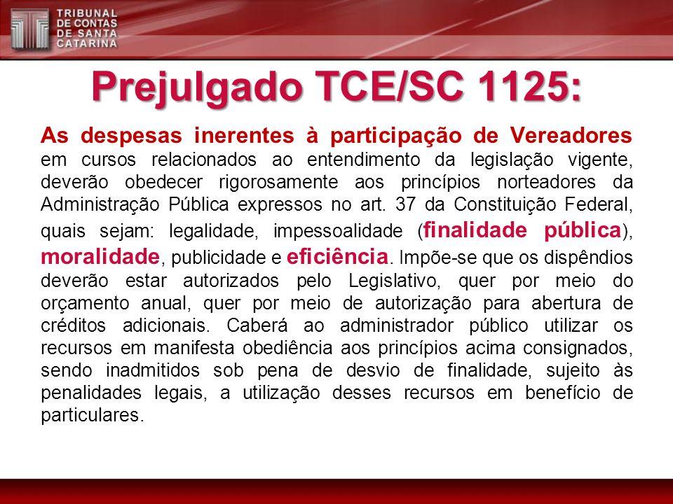 Prejulgado TCE/SC 1125: As despesas inerentes à participação de Vereadores em cursos relacionados ao entendimento da legislação vigente, deverão obedecer rigorosamente aos princípios norteadores da Administração Pública expressos no art.