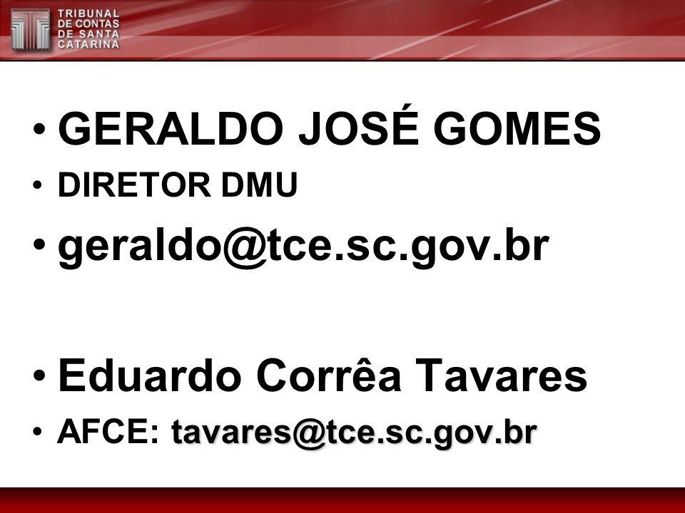 GERALDO JOSÉ GOMES DIRETOR DMU geraldo@tce.sc.gov.br Eduardo Corrêa Tavares tavares@tce.sc.gov.brAFCE: tavares@tce.sc.gov.br