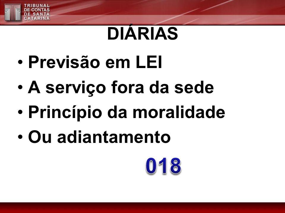 DIÁRIAS Previsão em LEI A serviço fora da sede Princípio da moralidade Ou adiantamento