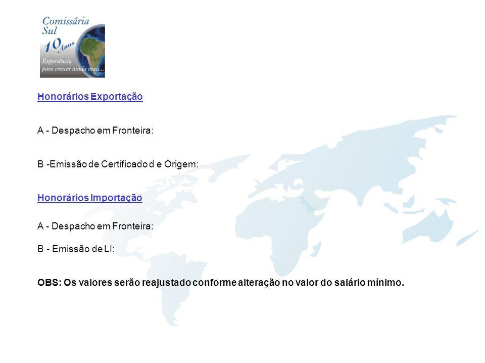 Honorários Exportação A - Despacho em Fronteira: B -Emissão de Certificado d e Origem: Honorários Importação A - Despacho em Fronteira: B - Emissão de