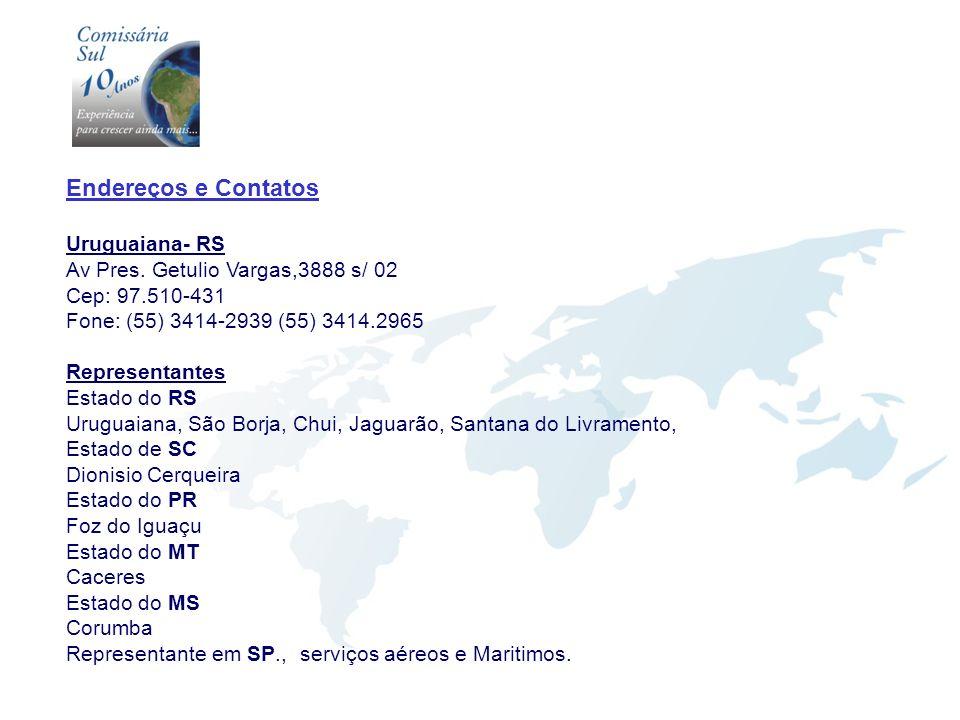 Endereços e Contatos Uruguaiana- RS Av Pres. Getulio Vargas,3888 s/ 02 Cep: 97.510-431 Fone: (55) 3414-2939 (55) 3414.2965 Representantes Estado do RS