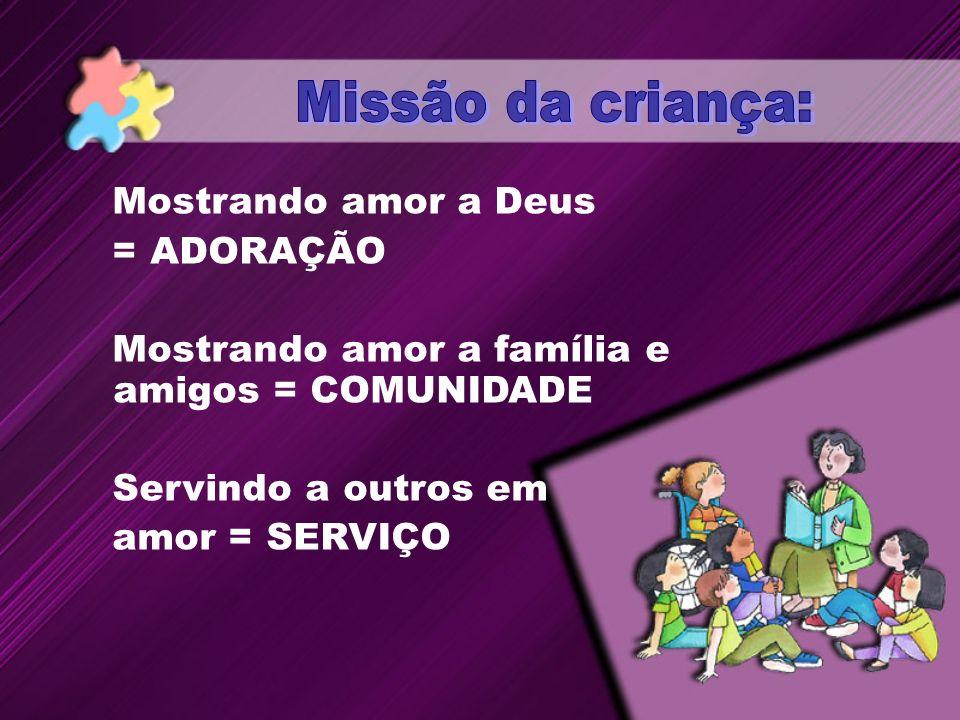 Mostrando amor a Deus = ADORAÇÃO Mostrando amor a família e amigos = COMUNIDADE Servindo a outros em amor = SERVIÇO