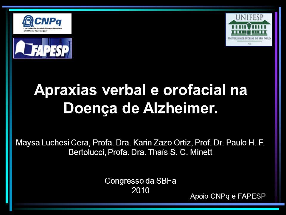 Apraxias verbal e orofacial na Doença de Alzheimer. Maysa Luchesi Cera, Profa. Dra. Karin Zazo Ortiz, Prof. Dr. Paulo H. F. Bertolucci, Profa. Dra. Th