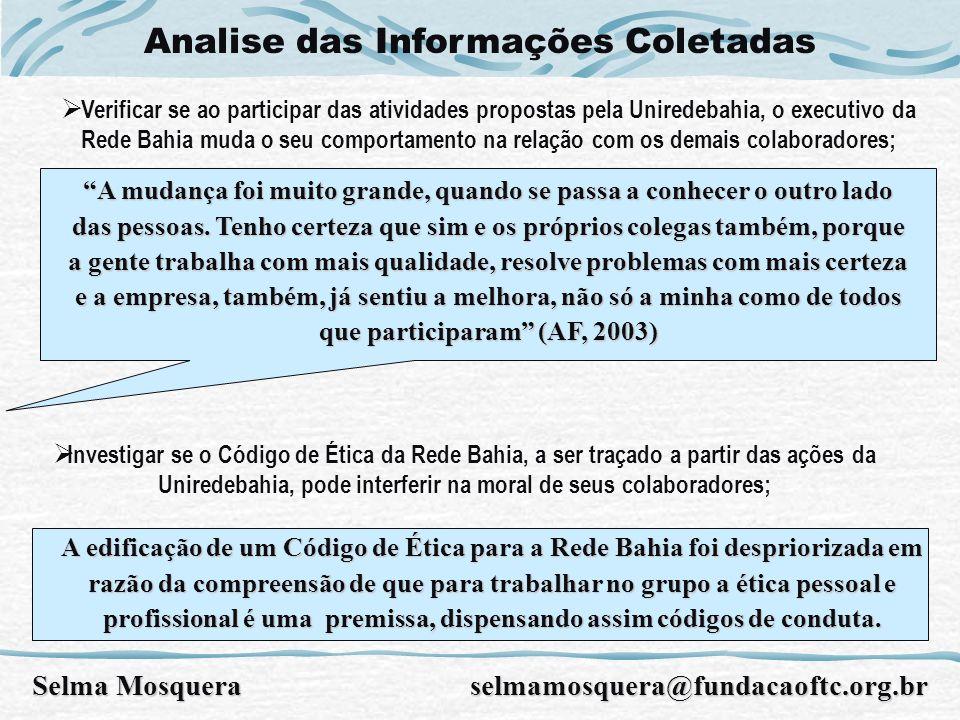 Analise das Informações Coletadas Selma Mosquera selmamosquera@fundacaoftc.org.br A mudança foi muito grande, quando se passa a conhecer o outro lado